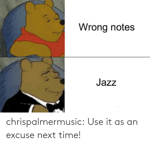 use: Wrong notes  Jazz chrispalmermusic:  Use it as an excuse next time!