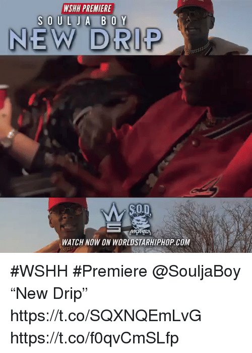 "wshh: WSHH PREMIERE  NEW DRIP  $0.  Mo  WATCH NOW ON WORLDSTARHIPHOP.COM #WSHH #Premiere @SouljaBoy ""New Drip"" https://t.co/SQXNQEmLvG https://t.co/f0qvCmSLfp"