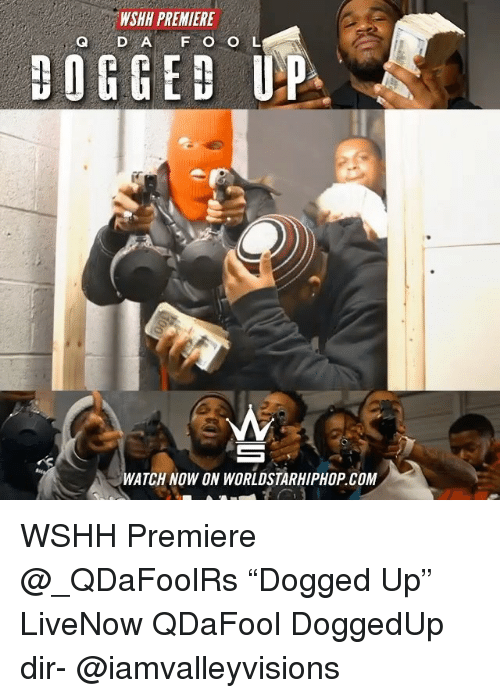 """dogged: WSHH PREMIERE  Q D A F O O L  DOGGED UP  WATCH NOW ON WORLDSTARHIPHOP COM WSHH Premiere @_QDaFoolRs """"Dogged Up"""" LiveNow QDaFool DoggedUp dir- @iamvalleyvisions"""