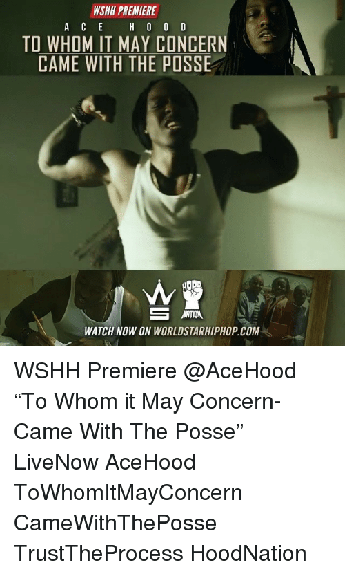 """To Whom: WSHH PREMIERE  TO WHOM IT MAY CONCERN  CAME WITH THE POSSE  WATCH NOW ON WORLDSTARHIPHOP.COM WSHH Premiere @AceHood """"To Whom it May Concern-Came With The Posse"""" LiveNow AceHood ToWhomItMayConcern CameWithThePosse TrustTheProcess HoodNation"""