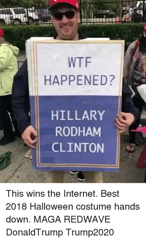 donaldtrump: WTF  HAPPENED?  HILLARY  RODHAM  CLINTON This wins the Internet. Best 2018 Halloween costume hands down. MAGA REDWAVE DonaldTrump Trump2020