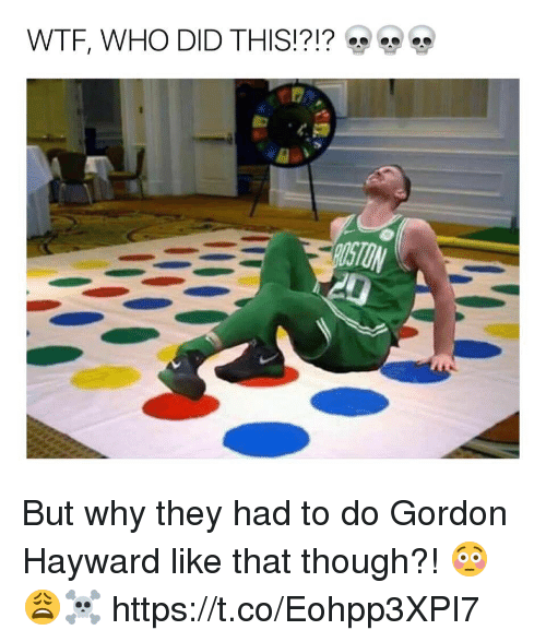 Gordon Hayward, Memes, and Wtf: WTF, WHO DID THIS!?!? But why they had to do Gordon Hayward like that though?! 😳😩☠️ https://t.co/Eohpp3XPI7