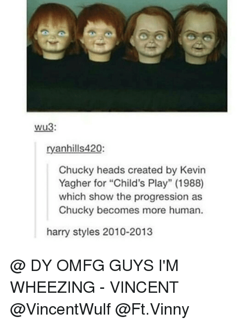 """wheeze: Wu3:  ryanhills420:  Chucky heads created by Kevin  Yagher for """"Child's Play"""" (1988)  which show the progression as  Chucky becomes more human  harry styles 2010-2013 @ DY OMFG GUYS I'M WHEEZING - VINCENT @VincentWulf @Ft.Vinny"""