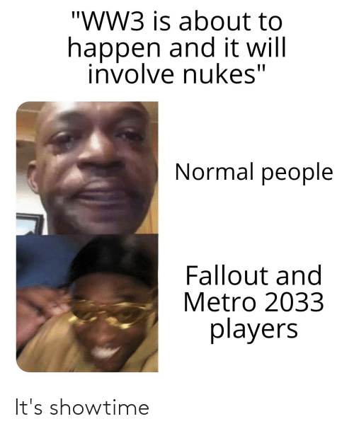 """metro 2033: """"WW3 is about to  happen and it will  involve nukes""""  Normal people  Fallout and  Metro 2033  players It's showtime"""