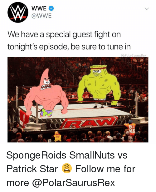 Patrick Star: @WWE  We have a special guest fight on  tonight's episode, be sure to tune in  G:PolarSaurusRex  AI  BA SpongeRoids SmallNuts vs Patrick Star 😩 Follow me for more @PolarSaurusRex