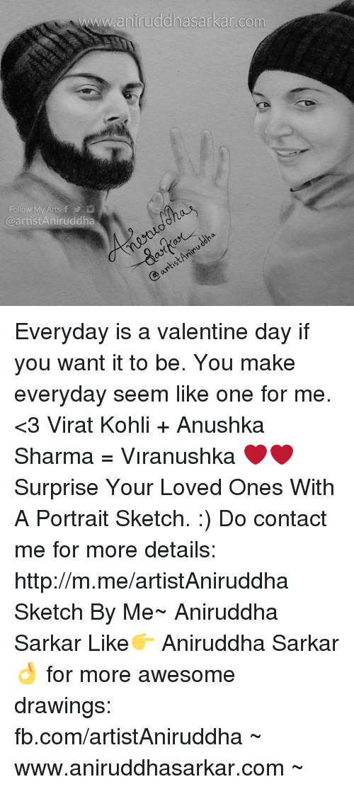 Memes, Drawings, and fb.com: www.aninuddhasarkan com  artistAniruddha Everyday is a valentine day if you want it to be. You make everyday seem like one for me. <3 Virat Kohli + Anushka Sharma = Vıranushka ❤❤  Surprise Your Loved Ones With A Portrait Sketch. :) Do contact me for more details: http://m.me/artistAniruddha Sketch By Me~ Aniruddha Sarkar Like👉 Aniruddha Sarkar 👌 for more awesome drawings: fb.com/artistAniruddha ~ www.aniruddhasarkar.com ~