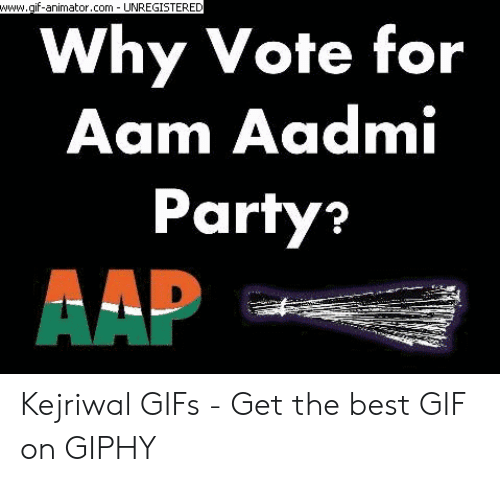 Kejriwal: www.gif-animator.com UNREGISTERED  Why Vote for  Aam Aadmi  Party?  AAP Kejriwal GIFs - Get the best GIF on GIPHY