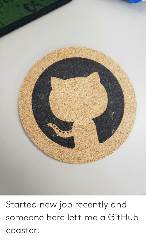 Github, Job, and New: www.ml Started new job recently and someone here left me a GitHub coaster.