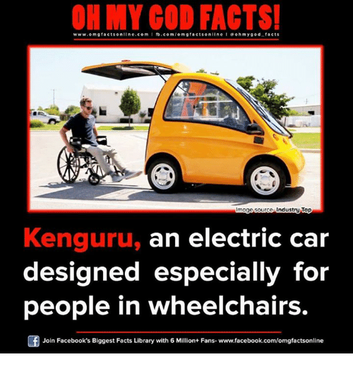 industrious: www.omg facts online.com  I fb.com  omg facts online I a ohm ygod facts  mage source Industry Tap  Kenguru, an electric car  designed especially for  people in wheelchairs.  Of Join Facebook's Biggest Facts Library with 6 Million+ Fans- www.facebook.com/omgfactsonline
