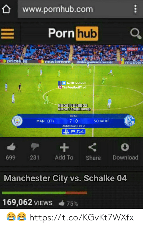 Marcos: www.pornhub.com  ornhub  ricelss  mastercar  master  LEAGUE  y TrollFootball  O TheFootballTroll  Marcos Fussballecke  88:48  MAN. CITY  SCHALKE  AGGREGATE 10-2  699  231  Add To Share Download  Manchester City vs. Schalke 04  169,062 VIEWS  75% 😂😂 https://t.co/KGvKt7WXfx