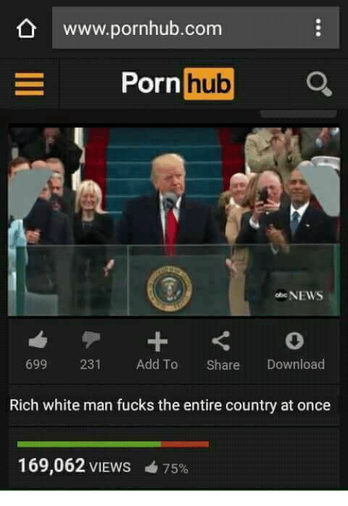 Memes, Porn Hub, and Pornhub: www.pornhub.com  Porn  hub  NEWS  699  231  Add To  Share  Download  Rich white man fucks the entire country at once  169,062 VIEws 475%