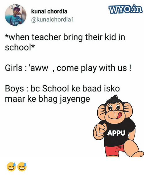 awws: WYO.irn  kunal chordia  @kunalchordia1  T2A0  *when teacher bring their kid in  school*  Girls: 'aww , come play with us!  Boys: bc School ke baad isko  maar ke bhag jayenge  APPU 😅😅