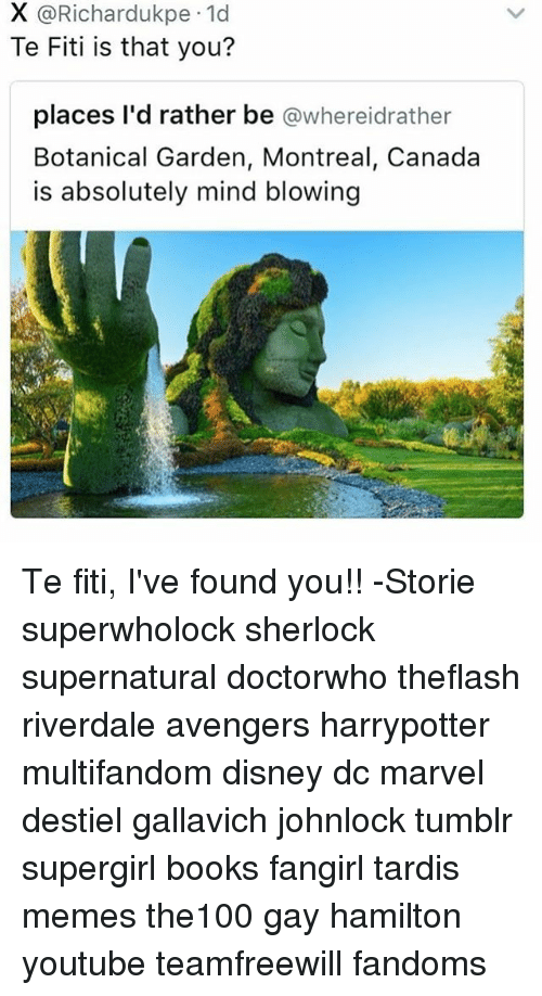 Books, Disney, and Memes: X Ca Richardukpe.1d  Te Fiti is that you?  places I'd rather be  awhereidrather  Botanical Garden, Montreal, Canada  is absolutely mind blowing Te fiti, I've found you!! -Storie superwholock sherlock supernatural doctorwho theflash riverdale avengers harrypotter multifandom disney dc marvel destiel gallavich johnlock tumblr supergirl books fangirl tardis memes the100 gay hamilton youtube teamfreewill fandoms
