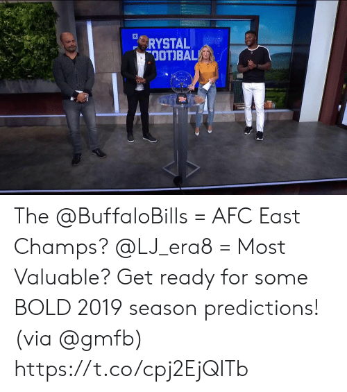 Memes, Bold, and Afc East: X  RYSTAL  OOTBAL The @BuffaloBills = AFC East Champs?  @LJ_era8 = Most Valuable?   Get ready for some BOLD 2019 season predictions! (via @gmfb) https://t.co/cpj2EjQITb
