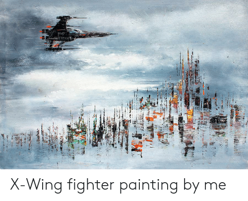 X-Wing, Painting, and X Wing Fighter: X-Wing fighter painting by me