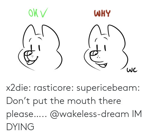 Tumblr, Blog, and Http: x2die:  rasticore:  supericebeam: Don't put the mouth there please…..  @wakeless-dream IM DYING