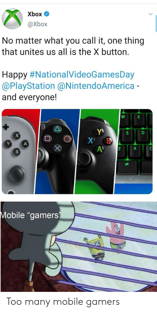 "PlayStation, Xbox, and Happy: Xbox  @Xbox  No matter what you call it, one thing  that unites us all is the X button.  Happy #NationalVideoGamesDay  @PlayStation @NintendoAmerica-  and everyone!  X  X B  A)  Y  A  X  В  alt  Mobile ""gamers Too many mobile gamers"