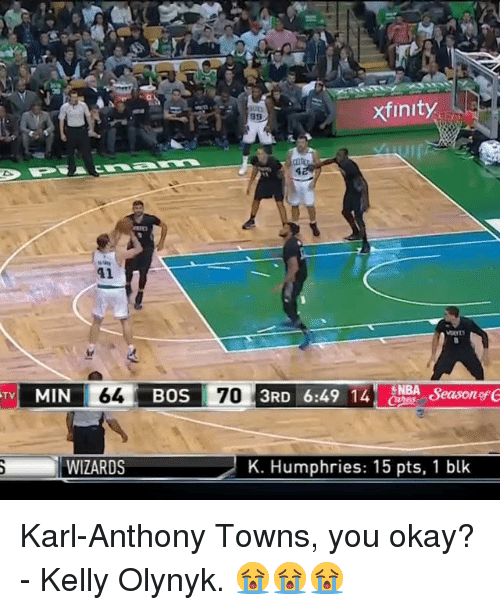 Karl-Anthony Towns: xfinity  41  TV MIN 64 BOS 70 ERD 6:49 14 ENBA eason  WIZARDS  K. Humphries: 15 pts, 1 blk Karl-Anthony Towns, you okay? - Kelly Olynyk. 😭😭😭
