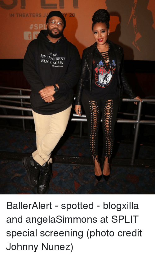 Johnnies: Y20  IN THEATERS J  MAKE  MY PRESIDENT  BLACK AGAIN BallerAlert - spotted - blogxilla and angelaSimmons at SPLIT special screening (photo credit Johnny Nunez)