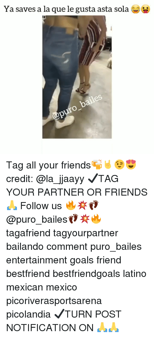 Friends, Goals, and Memes: Ya saves a la que le gusta asta sola G Tag all your friends🍻🤘😉😍 credit: @la_jjaayy ✔TAG YOUR PARTNER OR FRIENDS🙏 Follow us 🔥💥👣@puro_bailes👣💥🔥 tagafriend tagyourpartner bailando comment puro_bailes entertainment goals friend bestfriend bestfriendgoals latino mexican mexico picoriverasportsarena picolandia ✔TURN POST NOTIFICATION ON 🙏🙏