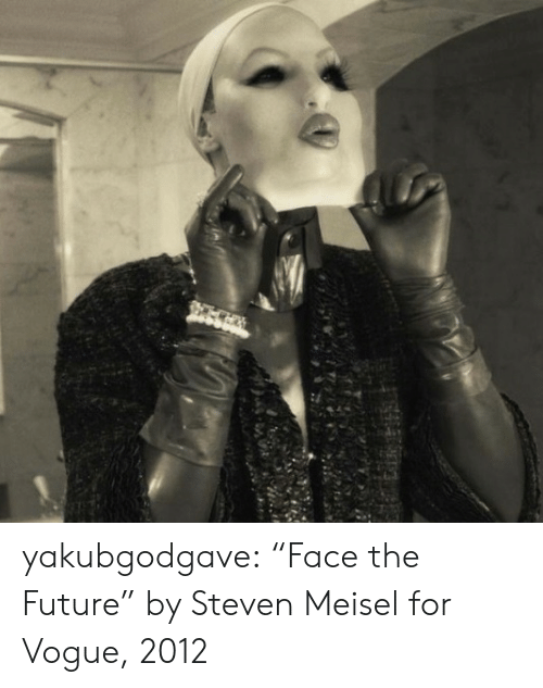 """Future, Tumblr, and Blog: yakubgodgave:  """"Face the Future"""" by Steven Meisel for Vogue, 2012"""