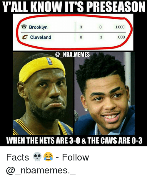 Nba Memes: YALL KNOW ITS PRESEASON  Brooklyn  1.000  C Cleveland  ,000  @ NBA.MEMES  WHEN THE NETS ARE 3-0 & THE CAVS ARE O-3 Facts 💀😂 - Follow @_nbamemes._