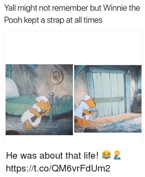 About That Life: Yall might not remember but Winnie the  Pooh kept a strap at all times He was about that life! 😂🤦♂️ https://t.co/QM6vrFdUm2