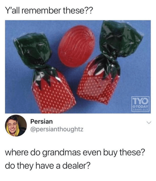Persian, Old, and Remember: Y'all remember these??  TYO  OTODAY  YEARS OLD  Persian  @persianthoughtz  where do grandmas even buy these?  do they have a dealer?