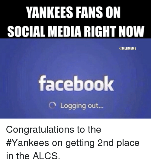 Facebook, Mlb, and Social Media: YANKEES FANS ON  SOCIAL MEDIA RIGHT NOW  @MLBMEME  facebook  O Logging out... Congratulations to the #Yankees on getting 2nd place in the ALCS.