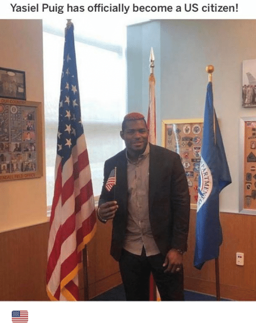 Mlb, Yasiel Puig, and Citizen: Yasiel Puig has officially become a US citizen!  OUR COUNTRY  LD OFICE  EARTMENT 🇺🇸
