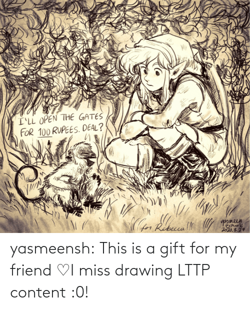 This Is A: yasmeensh:  This is a gift for my friend♡I miss drawing LTTP content :0!