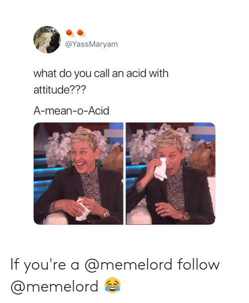 Memes, Mean, and Attitude: @YassMaryam  what do you call an acid with  attitude???  A-mean-o-Acid If you're a @memelord follow @memelord 😂