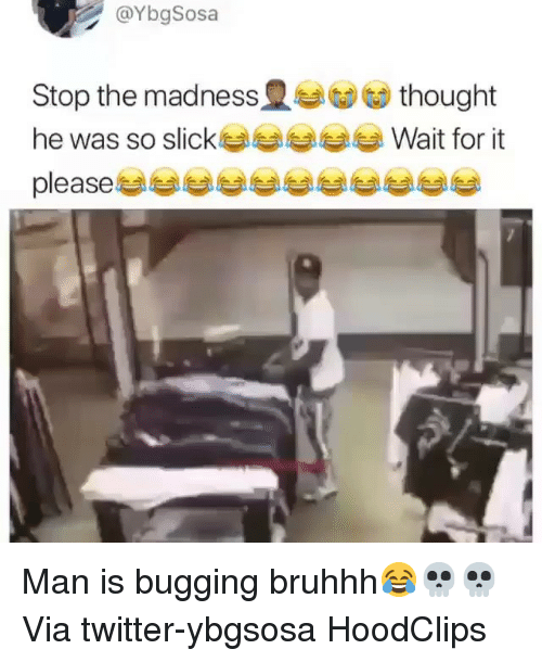 bugging: @YbgSosa  Stop the madness t G) thought  he was so slick봅봅︾︾봅 Wait for it  please Man is bugging bruhhh😂💀💀 Via twitter-ybgsosa HoodClips