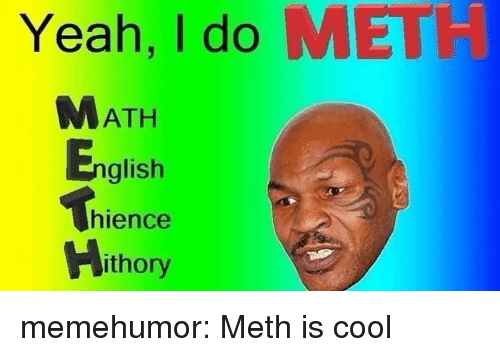 Tumblr, Yeah, and Blog: Yeah, I do MET  MATH  Englist  hience  ithory memehumor:  Meth is cool