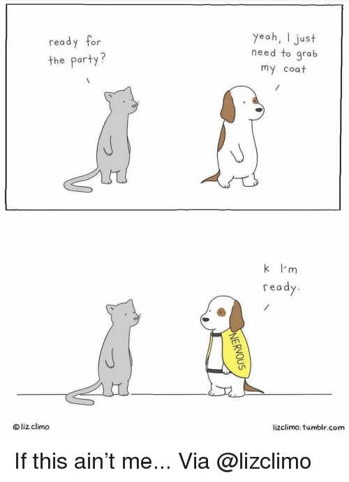 Grab My: yeah, I just  need to grab  my coat  read  or  the party?  k I'm  re a  O liz climo  lizclimo. tumblr.com If this ain't me... Via @lizclimo