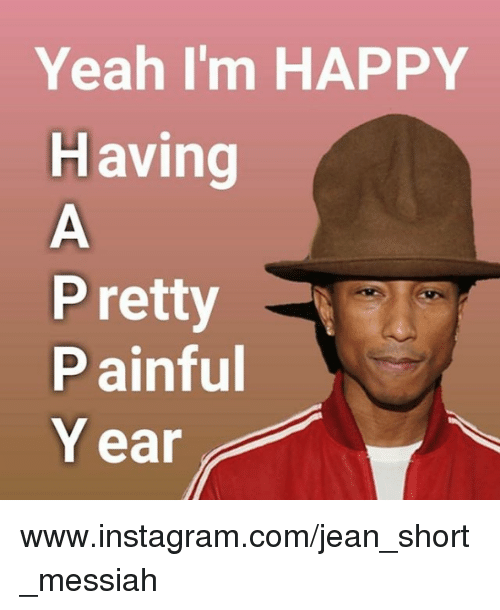 Instagram, Yeah, and Happy: Yeah I'm HAPPY  Having  P retty  Painful  Y ear www.instagram.com/jean_short_messiah