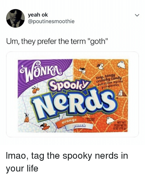 "Candy, Life, and Lmao: yeah ok  @poutinesmoothie  Um, they prefer the term ""goth""  tiny, tangy  Spook  crunchy candy  dulcecitos agrios  y crujientes  NeRdS  orange  PESO NETO  6 02 (1709) lmao, tag the spooky nerds in your life"