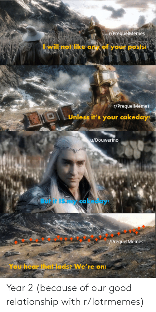 Because Of: Year 2 (because of our good relationship with r/lotrmemes)