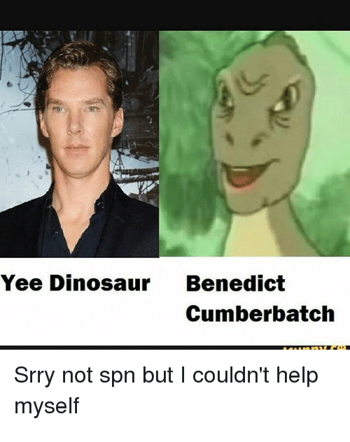 Yee Dinosaur: Yee Dinosaur Benedict  Cumberbatch  Srry not spn but I couldn't help  myself