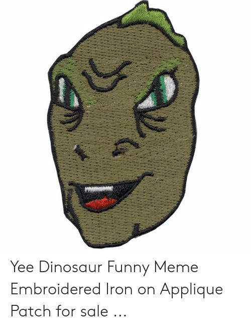 Yee Dinosaur: Yee Dinosaur Funny Meme Embroidered Iron on Applique Patch for sale ...