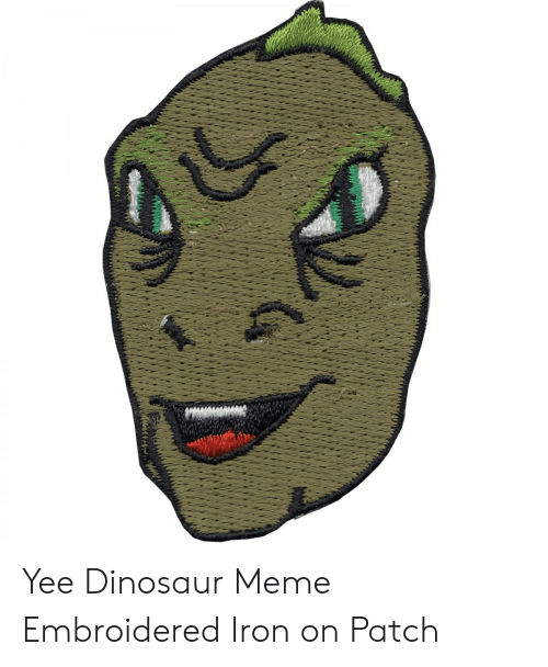 Yee Dinosaur: Yee Dinosaur Meme Embroidered Iron on Patch