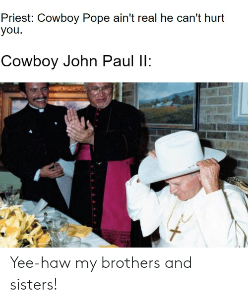 yee: Yee-haw my brothers and sisters!