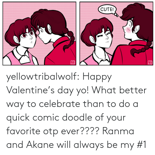 Doodle: yellowtribalwolf:  Happy Valentine's day yo! What better way to celebrate than to do a quick comic doodle of your favorite otp ever???? Ranma and Akane will always be my #1