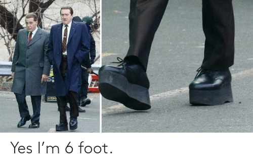 foot: Yes I'm 6 foot.
