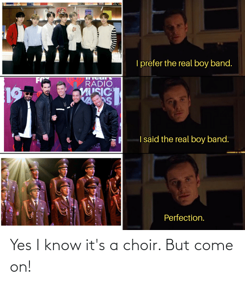 come: Yes I know it's a choir. But come on!