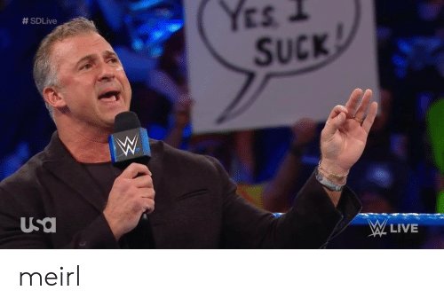 Live, MeIRL, and Yes: Yes I  # SDLive  SUCK  LIVE meirl