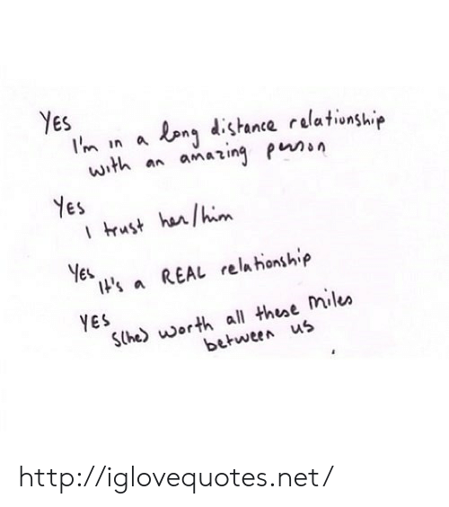 nes: Yes  In In a en dstante relationsh.ip  with an amating pn  Nes  ES  Yes  IHs aREAL rela honship  YES  Sthe) worth all thee Mile»  between us http://iglovequotes.net/