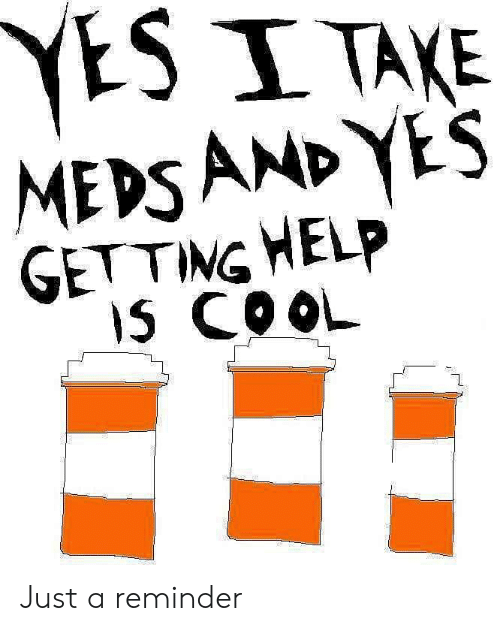Cool, Help, and Yes: YESI TAKE  MEDSAND YES  GETTING HELP  IS COOL Just a reminder