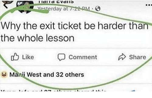 mani: Yesterday at 7  2 RM  Why the exit ticket be harder than  the whole lesson  Like  comment  Share  Mani West and 32 others
