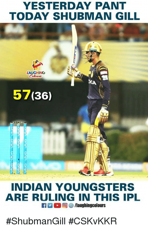 Today, Indian, and Indianpeoplefacebook: YESTERDAY PANT  TODAY SHUBMAN GILL  LAUGHING  57(36)  INDIAN YOUNGSTERS  ARE RULING IN THIS IPL #ShubmanGill #CSKvKKR